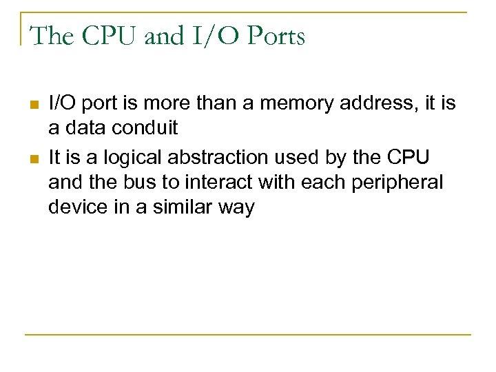 The CPU and I/O Ports n n I/O port is more than a memory