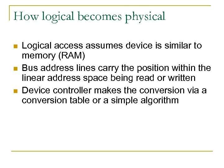 How logical becomes physical n n n Logical access assumes device is similar to