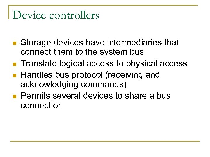 Device controllers n n Storage devices have intermediaries that connect them to the system