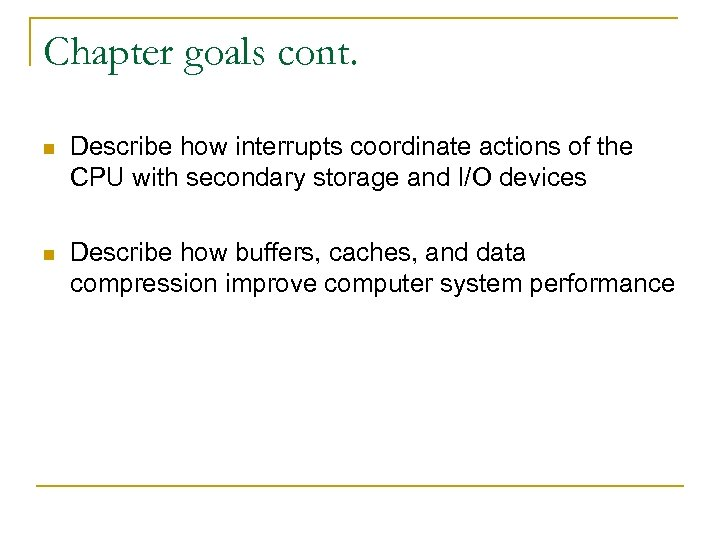 Chapter goals cont. n Describe how interrupts coordinate actions of the CPU with secondary