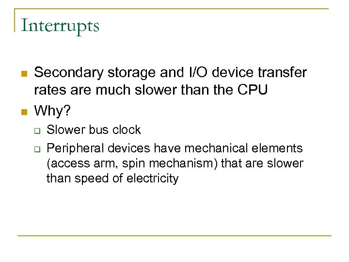 Interrupts n n Secondary storage and I/O device transfer rates are much slower than