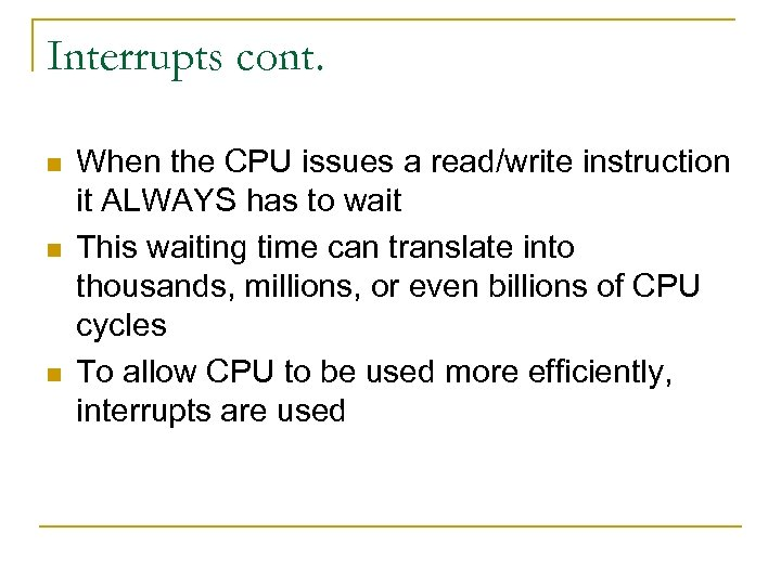 Interrupts cont. n n n When the CPU issues a read/write instruction it ALWAYS