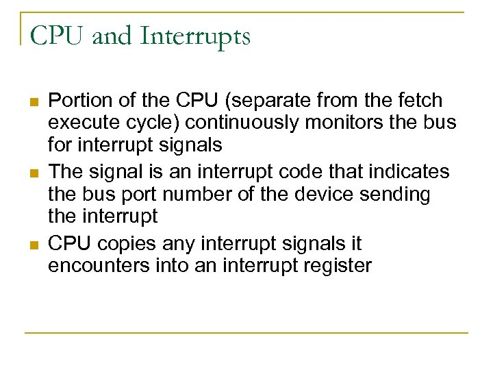 CPU and Interrupts n n n Portion of the CPU (separate from the fetch