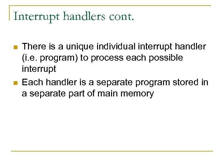 Interrupt handlers cont. n n There is a unique individual interrupt handler (i. e.