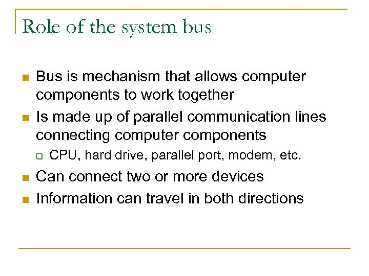 Role of the system bus n n Bus is mechanism that allows computer components