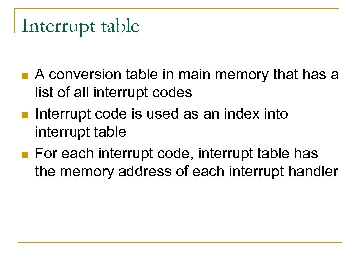 Interrupt table n n n A conversion table in main memory that has a