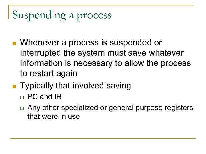 Suspending a process n n Whenever a process is suspended or interrupted the system