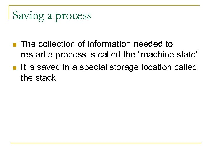 Saving a process n n The collection of information needed to restart a process