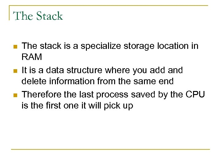 The Stack n n n The stack is a specialize storage location in RAM