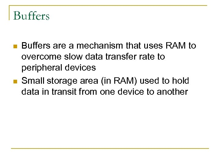 Buffers n n Buffers are a mechanism that uses RAM to overcome slow data