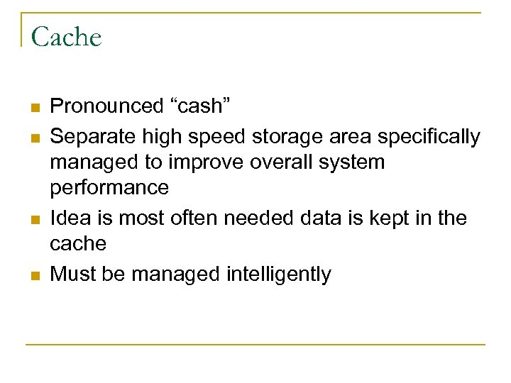"""Cache n n Pronounced """"cash"""" Separate high speed storage area specifically managed to improve"""