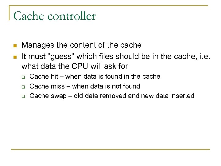 """Cache controller n n Manages the content of the cache It must """"guess"""" which"""