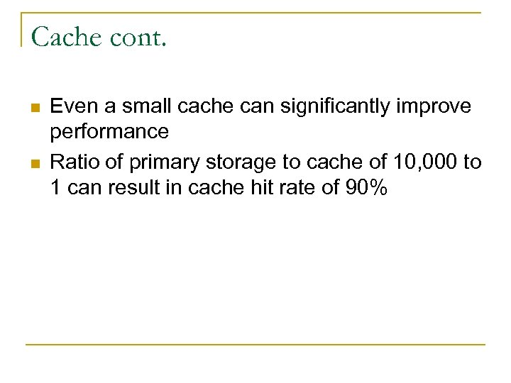 Cache cont. n n Even a small cache can significantly improve performance Ratio of