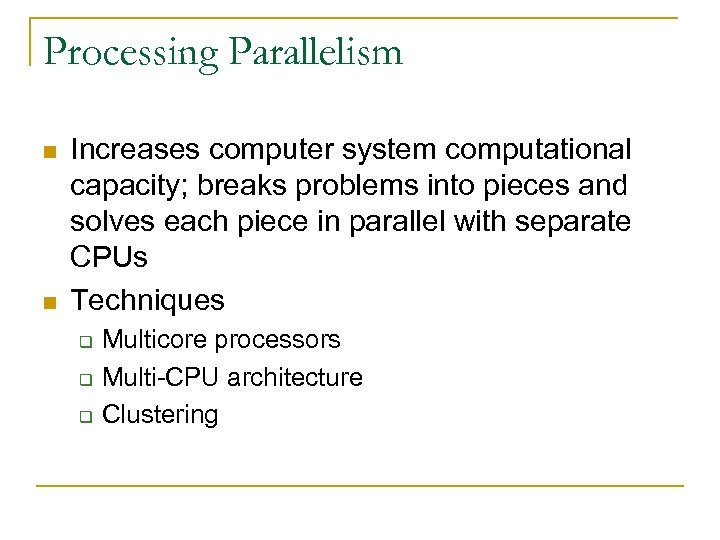Processing Parallelism n n Increases computer system computational capacity; breaks problems into pieces and