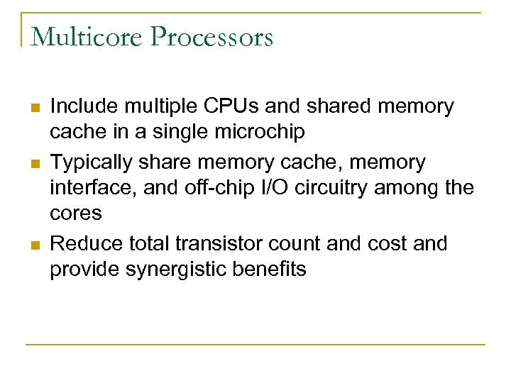 Multicore Processors n n n Include multiple CPUs and shared memory cache in a