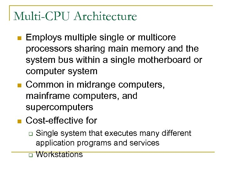 Multi-CPU Architecture n n n Employs multiple single or multicore processors sharing main memory