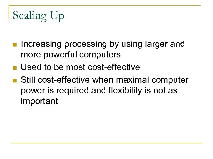 Scaling Up n n n Increasing processing by using larger and more powerful computers