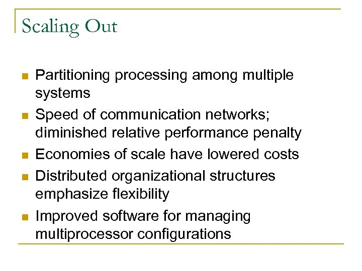 Scaling Out n n n Partitioning processing among multiple systems Speed of communication networks;