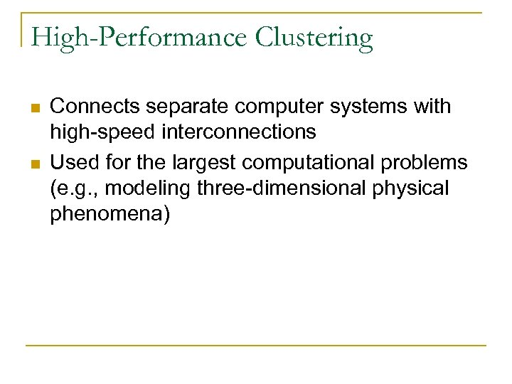 High-Performance Clustering n n Connects separate computer systems with high-speed interconnections Used for the