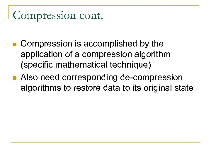 Compression cont. n n Compression is accomplished by the application of a compression algorithm