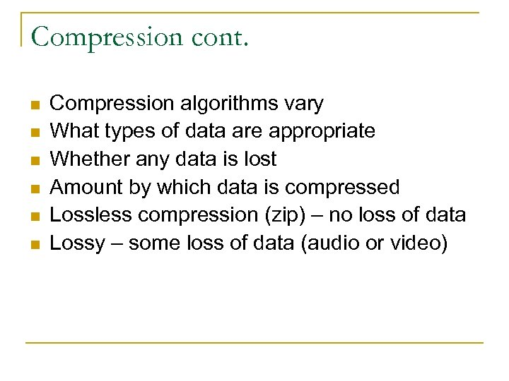 Compression cont. n n n Compression algorithms vary What types of data are appropriate