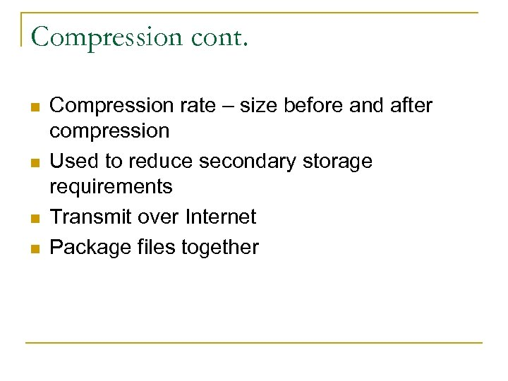 Compression cont. n n Compression rate – size before and after compression Used to