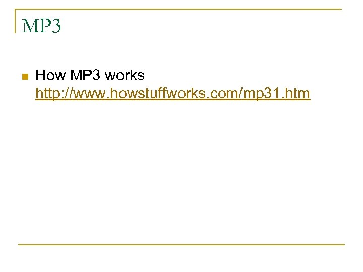 MP 3 n How MP 3 works http: //www. howstuffworks. com/mp 31. htm