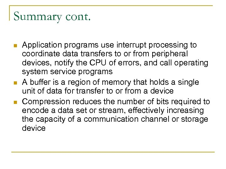 Summary cont. n n n Application programs use interrupt processing to coordinate data transfers