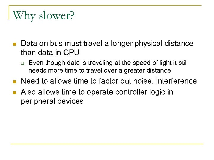 Why slower? n Data on bus must travel a longer physical distance than data