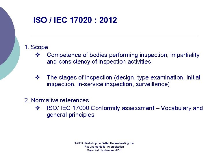 ISO / IEC 17020 : 2012 1. Scope v Competence of bodies performing inspection,