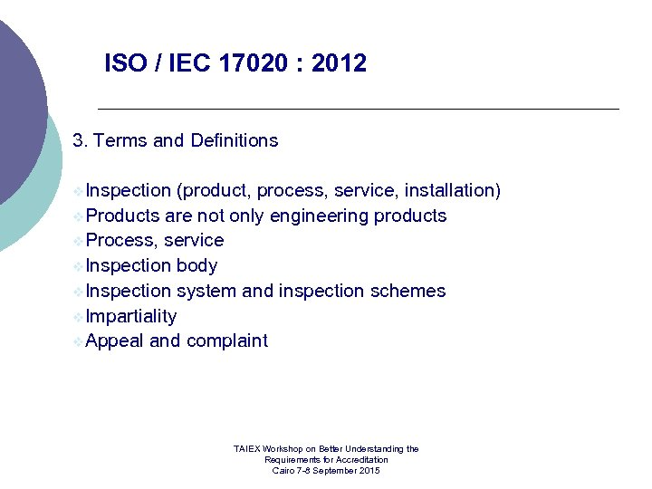 ISO / IEC 17020 : 2012 3. Terms and Definitions v. Inspection (product, process,