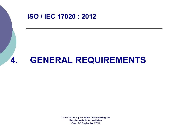 ISO / IEC 17020 : 2012 4. GENERAL REQUIREMENTS TAIEX Workshop on Better Understanding