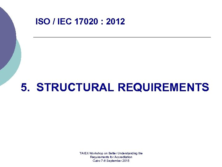 ISO / IEC 17020 : 2012 5. STRUCTURAL REQUIREMENTS TAIEX Workshop on Better Understanding