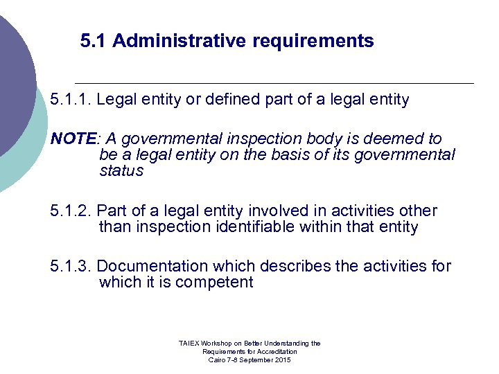 5. 1 Administrative requirements 5. 1. 1. Legal entity or defined part of a