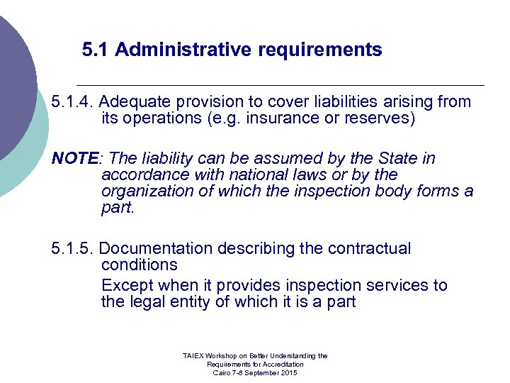 5. 1 Administrative requirements 5. 1. 4. Adequate provision to cover liabilities arising from
