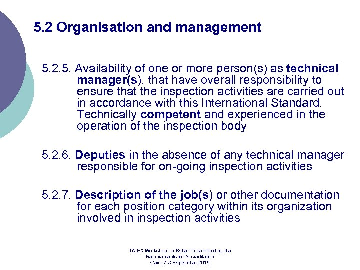 5. 2 Organisation and management 5. 2. 5. Availability of one or more person(s)