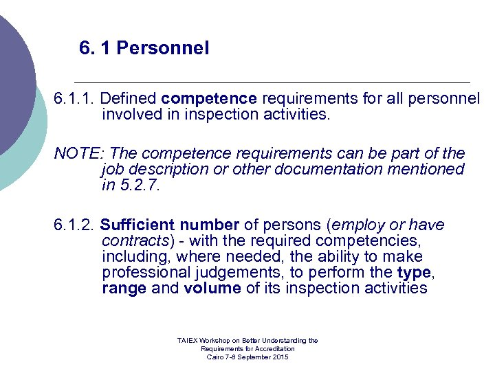 6. 1 Personnel 6. 1. 1. Defined competence requirements for all personnel involved in