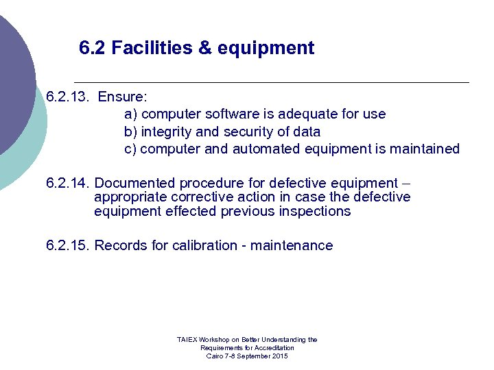 6. 2 Facilities & equipment 6. 2. 13. Ensure: a) computer software is adequate