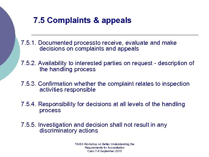 7. 5 Complaints & appeals 7. 5. 1. Documented processto receive, evaluate and make