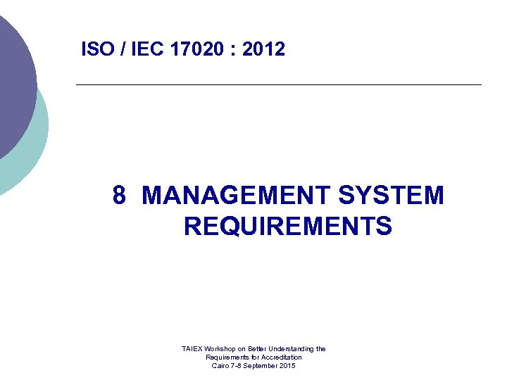 ISO / IEC 17020 : 2012 8 MANAGEMENT SYSTEM REQUIREMENTS TAIEX Workshop on Better