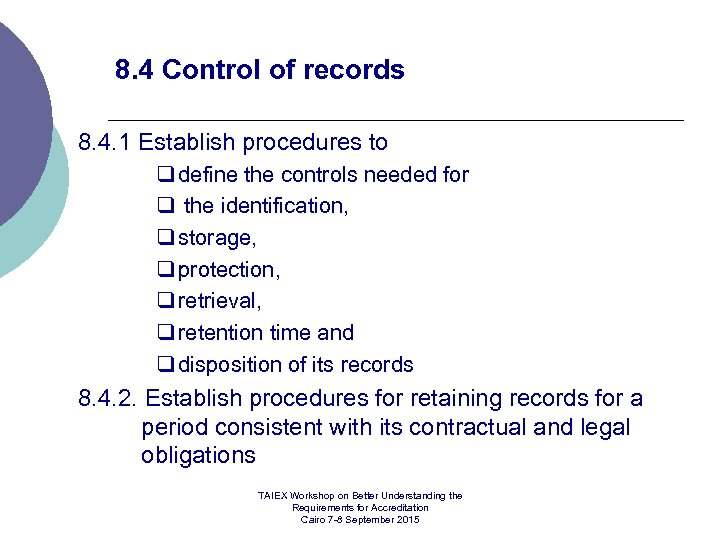 8. 4 Control of records 8. 4. 1 Establish procedures to q define the