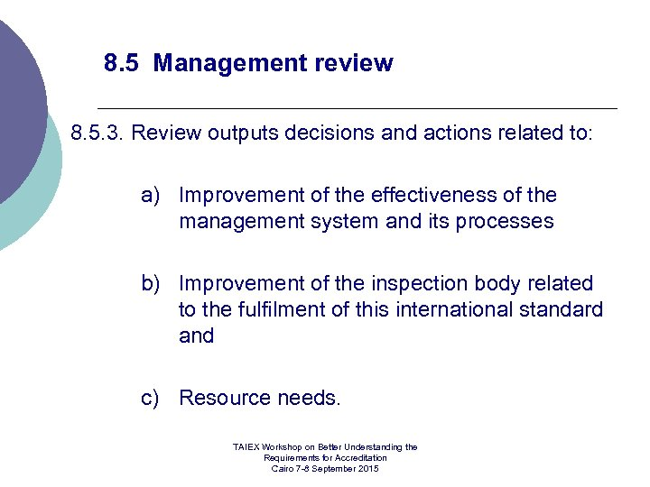 8. 5 Management review 8. 5. 3. Review outputs decisions and actions related to: