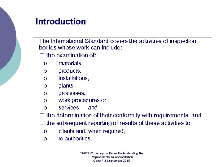 Introduction The International Standard covers the activities of inspection bodies whose work can include: