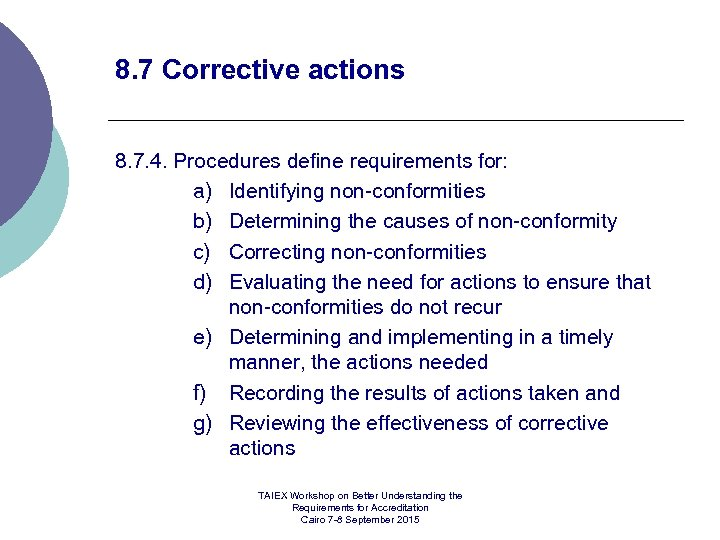 8. 7 Corrective actions 8. 7. 4. Procedures define requirements for: a) Identifying non