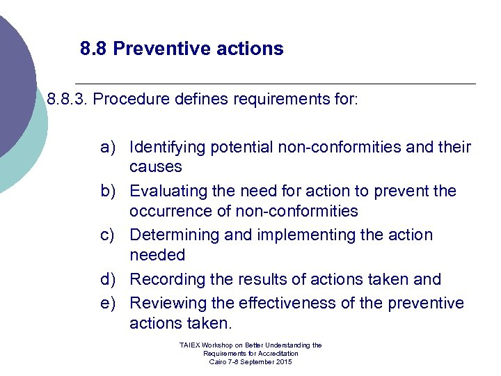 8. 8 Preventive actions 8. 8. 3. Procedure defines requirements for: a) Identifying potential