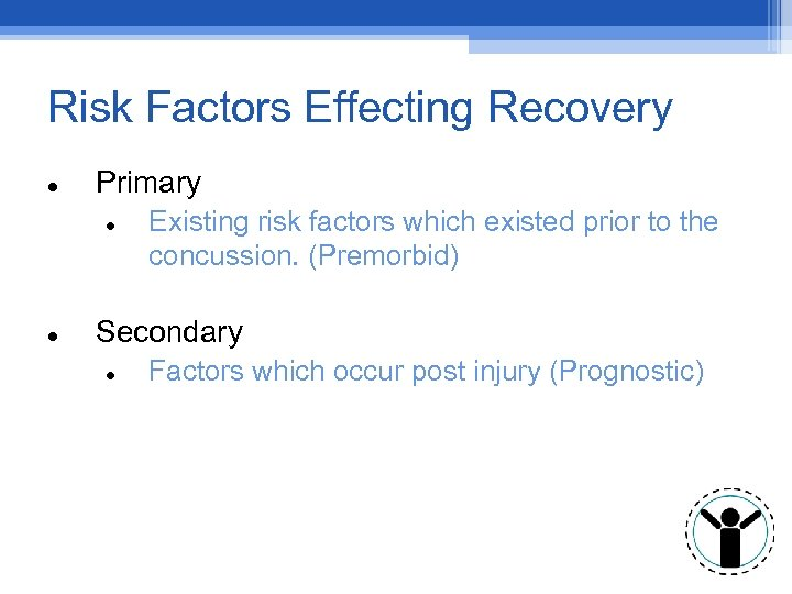Risk Factors Effecting Recovery Primary Existing risk factors which existed prior to the concussion.