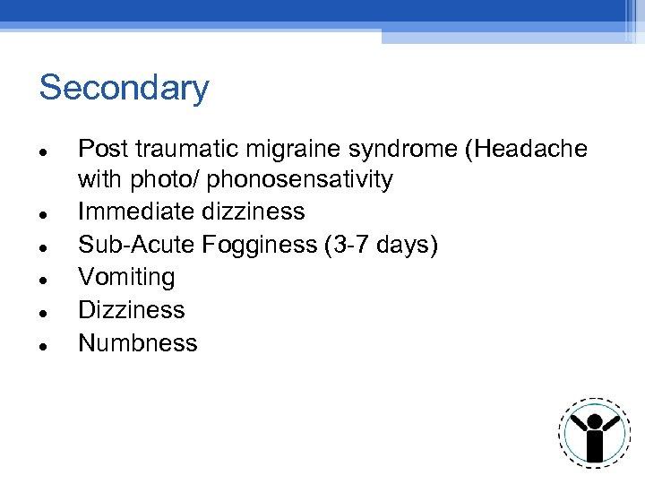 Secondary Post traumatic migraine syndrome (Headache with photo/ phonosensativity Immediate dizziness Sub-Acute Fogginess (3