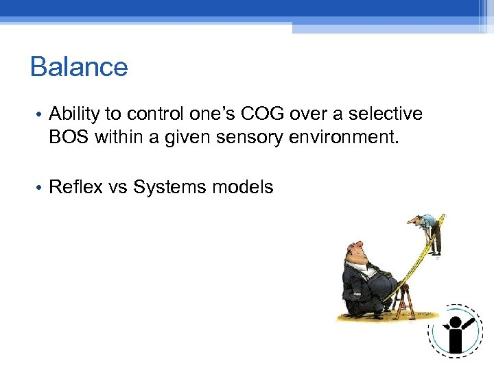 Balance • Ability to control one's COG over a selective BOS within a given
