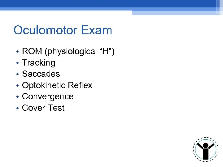 "Oculomotor Exam • • • ROM (physiological ""H"") Tracking Saccades Optokinetic Reflex Convergence Cover"