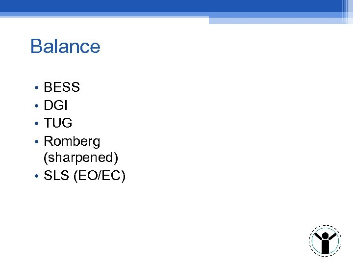 Balance • • BESS DGI TUG Romberg (sharpened) • SLS (EO/EC)